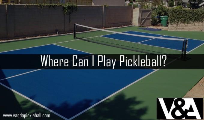 Where Can I Play Pickleball